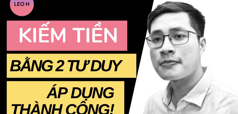 Tôi đã KIẾM THÊM TIỀN từ việc áp dụng 2 TƯ DUY của thầy Phạm Thành Long và web5ngay
